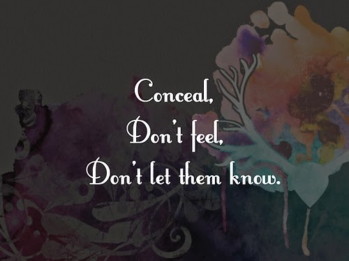 Conceal, don't feel, don't let them know